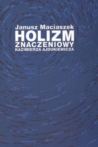 Holizm znaczeniowy Kazimierza Ajdukiewicza - okładka książki