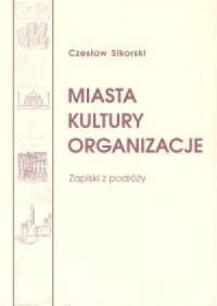Miasta. Kultury. Organizacje. Zapiski z podróży - okładka książki