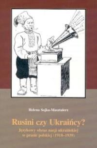 Rusini czy Ukraińcy? Językowy obraz nacji ukraińskiej w prasie polskiej (1918-1939) - okładka książki