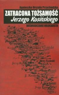 Zatracona tożsamość Jerzego Kosińskiego - okładka książki
