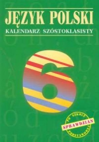 Język polski. Klasa 6. Szkoła podstawowa. Kalendarz szóstoklasisty - okładka podręcznika