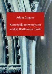 Koncepcja uniwersytetu według Bartłomieja z Jasła - okładka książki