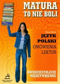 Matura - to nie boli. Dwudziestolecie międzywojenne. Język polski. Omówienia lektur - okładka podręcznika