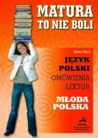Matura - to nie boli. Młoda Polska. Język polski. Omówienia lektur - okładka podręcznika