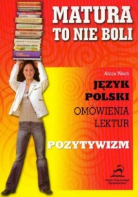 Matura - to nie boli. Pozytywizm. Język polski. Omówienia lektur - okładka podręcznika