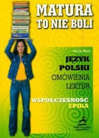 Matura - to nie boli. Współczesność - epika. Język polski. Omówienie lektur - okładka podręcznika