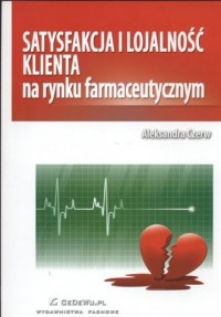 Satysfakcja i lojalność klienta na rynku farmaceutycznym - okładka książki