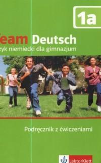 Team Deutsch 1a. Język niemiecki. Gimnazjum. Podręcznik z ćwiczeniami - okładka podręcznika