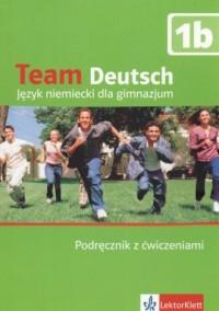 Team Deutsch 1b. Język niemiecki. Gimnazjum. Podręcznik z ćwiczeniami (+ CD) - okładka podręcznika