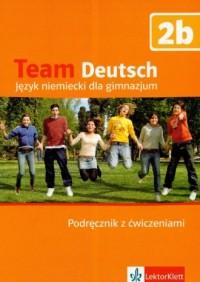 Team Deutsch 2b. Język niemiecki. Gimnazjum. Podręcznik z ćwiczeniami (+ CD) - okładka podręcznika