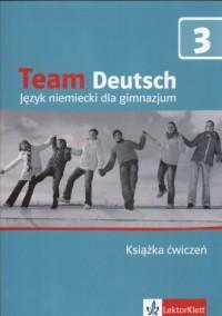 Team Deutsch 3. Język niemiecki. Gimnazjum. Ćwiczenia - okładka podręcznika