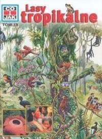 Co i jak. Tom 18. Lasy tropikalne - okładka książki