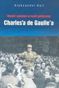 Naród i państwo w myśli politycznej de Goulle a - okładka książki