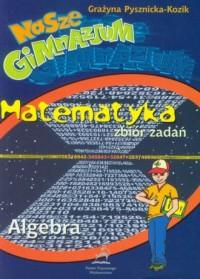 Nasze gimnazjum. Matematyka. Algebra - okładka podręcznika
