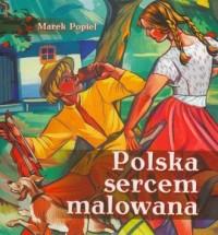 Polska sercem malowana - okładka książki