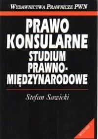 Prawo Konsularne. Studium prawno - międzynarodowe - okładka książki