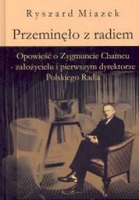 Przeminęło z radiem. Opowieść o Zygmuncie Chamcu - założycielu i pierwszym dyrektorze Polskiego Radia - okładka książki