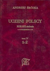 Uczeni polscy XIX-XX stulecia. Tom IV S-Ż - okładka książki
