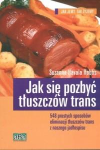Jak się pozbyć tłuszczów trans - okładka książki