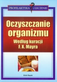 Oczyszczanie organizmu według kuracji F.X. Mayra - okładka książki