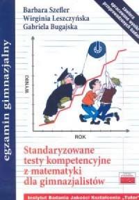 Standaryzowane testy kompetencyjne z matematyki dla gimnazjalistów (zawiera opracowane wyniki przeprowadzonych badań) - okładka książki