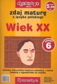 Zdaj maturę z języka polskiego. Wiek XX. Zeszyt 6/05 - okładka podręcznika