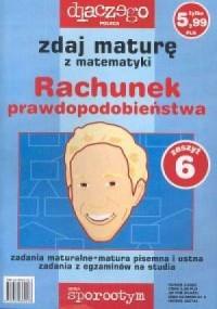 Zdaj maturę z matematyki. Rachunek prawdopodobieństwa. Zeszyt 6/2005 - okładka książki