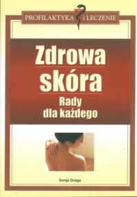 Zdrowa skóra. Rady dla każdego. Seria: Profilaktyka i leczenie - okładka książki