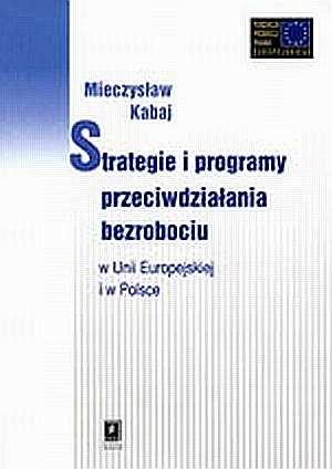 ksi��ka -  Strategie i programy przeciwdzia�ania bezrobociu w Unii Europejskiej i w Polsce - Mieczys�aw Kabaj
