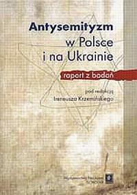 Antysemityzm w Polsce i na Ukrainie. Raport z badań - okładka książki