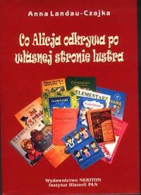 Co Alicja odkrywa po własnej stronie lustra. Życie codzienne, społeczeństwo, władza w podręcznikach dla dzieci najmłodszych 1785-2000 - okładka książki