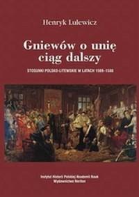 Gniewów o unię ciąg dalszy. Stosunki polsko-litewskie w latach 1569-1588 - okładka książki