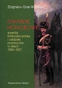 Gwardie honorowe. Gwardia królewsko-polska i oddziały przyboczne w latach 1806-1831 - okładka książki