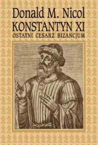 Konstantyn XI. Ostatni cesarz Bizancjum - okładka książki