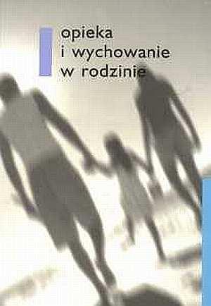 Opieka i wychowanie w rodzinie - okładka książki