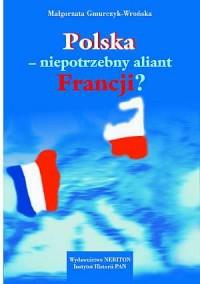 Polska - niepotrzebny aliant Francji? (Francja wobec Polski w latach 1938-1944) - okładka książki