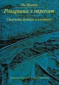 Pożegnanie z imperium. Ukraińskie dyskusje o tożsamości - okładka książki