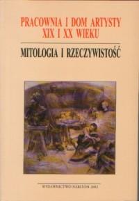 Pracownia i dom artysty XIX i XX wieku. Mitologia i rzeczywistość - okładka książki