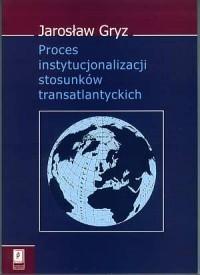 Proces instytucjonalizacji stosunków transatlantyckich - okładka książki