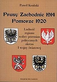 Prusy Zachodnie 1914 - Pomorze 1920. Ludność regionu wobec przemian politycznych okresu I wojny światowej - okładka książki