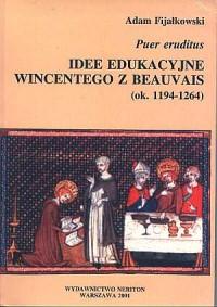 Puer eruditus. Idee edukacyjne Wincentego z Beauvais - okładka książki