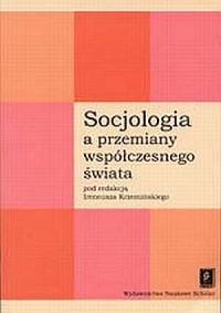Socjologia a przemiany współczesnego świata - okładka książki
