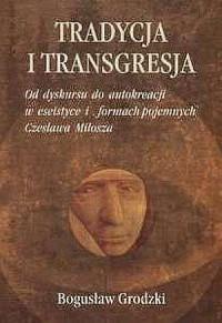 Tradycja i transgresja. Od dyskursu do autokreacji w eseistyce i formach pojemnych Czesława Miłosza - okładka książki