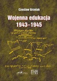 Wojenna edukacja kadr Wojska Polskiego na froncie wschodnim 1943 - 1945 - okładka książki