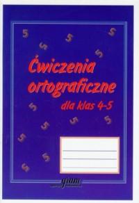 Ćwiczenia ortograficzne. Klasa 4-5. Szkoła podstawowa - okładka podręcznika