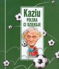 Kaziu, Polska Ci dziękuje - okładka książki