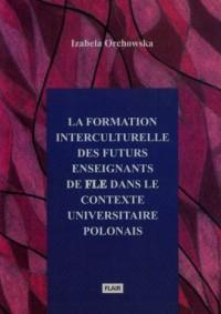La formation interculturelle des futurs enseignants de fle dans le contexte universitaire polonais - okładka książki