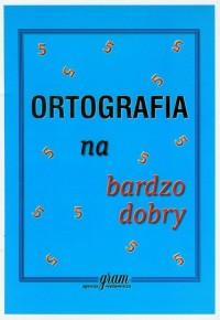 Ortografia na bardzo dobry - okładka książki