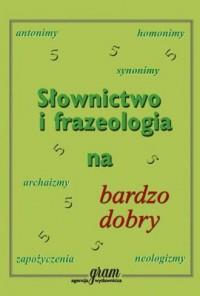 Słownictwo i frazeologia na bardzo dobry - okładka książki
