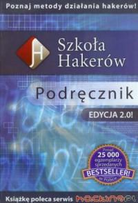 Szkoła Hakerów - kurs hackingu bez cenzury. Podręcznik + Zestaw filmów instruktażowych + Szkoleniowy System Operacyjny. KOMPLET - okładka książki